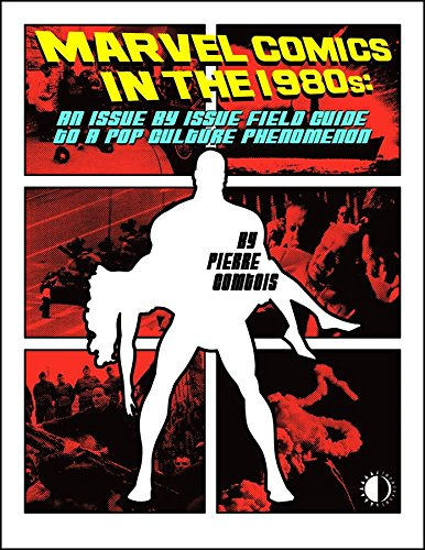 Marvel Comics In The 1980s An Issue-By-Issue Field Guide To A Pop Culture Phenomenon [Comtois, Pierre] (Tapa Blanda)