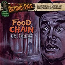 Tales from Beyond the Pale: Food Chain  by April Snellings Narrated by Larry Fessenden, Glenn McQuaid, Lauren Ashley Carter, Sean Young, Jeremy Gardner