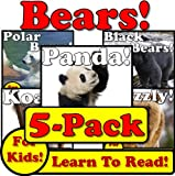 Bear 5-Pack of eBooks! Learn About Bears While Learning To Read - Bear Photos And Facts Make It Easy! (Over 240+ Photos of Bears)