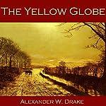The Yellow Globe   Alexander W. Drake
