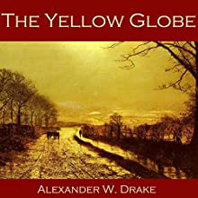 The Yellow Globe Audiobook by Alexander W. Drake Narrated by Cathy Dobson