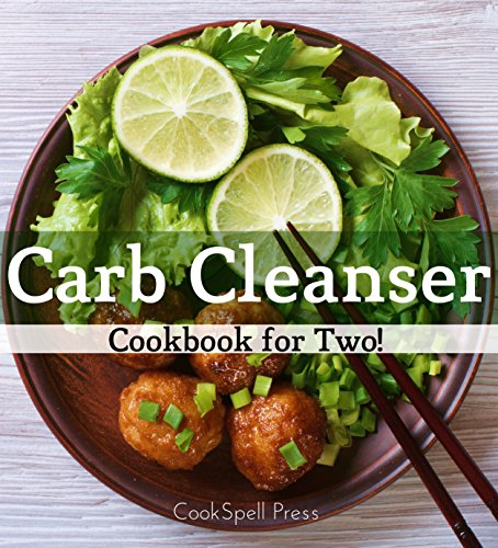 Carb Cleanser Cookbook for Two: 180+ Low Carb Recipes That Shreds by CookSpell Press
