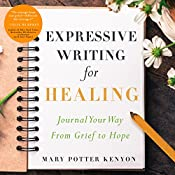 Expressive Writing for Healing: Journal Your Way from Grief to Hope | [Mary Potter Kenyon]