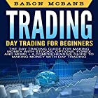 Day Trading: The Day Trading Guide for Making Money with Stocks, Options, Forex and More + A Comprehensive Guide to Making Money with Day Trading Hörbuch von Baron McBane Gesprochen von: Dave Wright