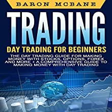 Day Trading: The Day Trading Guide for Making Money with Stocks, Options, Forex and More + A Comprehensive Guide to Making Money with Day Trading Audiobook by Baron McBane Narrated by Dave Wright