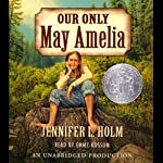 Our Only May Amelia (       UNABRIDGED) by Jennifer L. Holm Narrated by Emmy Rossum