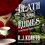 Death Among Rubies: The Lady Frances Ffolkes, Book 2 | R. J. Koreto