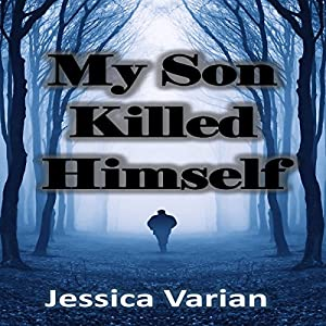 My Son Killed Himself: From Tragedy to Hope Audiobook