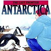 Antarctica: The Last Frontier | [Geoffrey T. Williams]