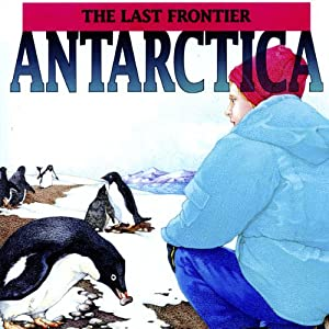 Antarctica: The Last Frontier | [Geoffrey T. Williams]