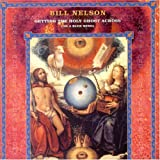 Getting the Holy Ghost Across (On a Blue Wing) by Bill Nelson