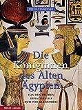 Die K�niginnen des Alten �gypten: Von den fr�hen Dynastien bis zum Tod Kleopatras