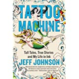 Tattoo Machine: Tall Tales, True Stories, and My Life in Ink ~ Jeff Johnson
