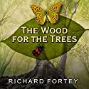 The Wood for the Trees: One Man's Long View of Nature Audiobook by Richard Fortey Narrated by Michael Page