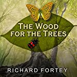 The Wood for the Trees: One Man's Long View of Nature | Richard Fortey