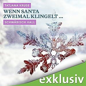 Wenn Santa zweimal klingelt... Schwäbisch Hall (Winterkrimi) Hörbuch