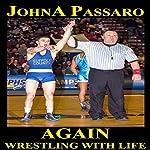 Again: Wrestling with Life, Book 2 | JohnA Passaro