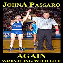 Again: Wrestling with Life, Book 2 (       UNABRIDGED) by John A. Passaro Narrated by Sergei Burbank