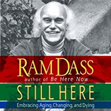 Still Here: Embracing Aging, Changing, and Dying Audiobook by Ram Dass Narrated by Steve Susskind