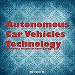 Autonomous Car Vehicles Technology: Driverless Future in Your Garage   John W