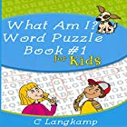 What Am I?: Word Puzzle Book for Kids Hörbuch von C. Langkamp Gesprochen von: Sean Householder