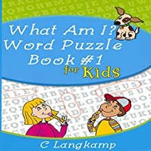 What Am I?: Word Puzzle Book for Kids Audiobook by C. Langkamp Narrated by Sean Householder