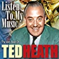 Listen to My Music - The Very Best of Ted Heath