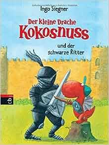 Der kleine Drache Kokosnuss und der schwarze Ritter: Ingo Siegner