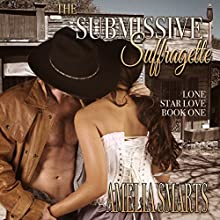 The Submissive Suffragette: Lone Star Love, Book 1 Audiobook by Amelia Smarts Narrated by Elliott Daniels