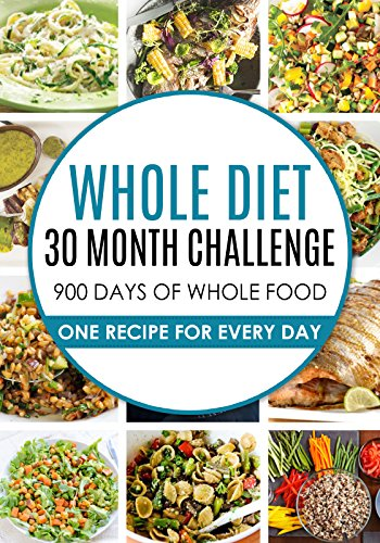 WHOLE: 30 MONTHS of Whole Food Cookbook: 900 Whole food diet Recipes: 30 MONTH Cookbook: Whole Diet: 30 whole food recipes MONTHS: Whole Food Cookbook: ... diet recipes, whole foods, whole foods) by Amazing Eating