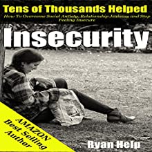 Insecurity: How to Overcome Social Anxiety, Relationship Jealousy and Stop Feeling Insecure (       UNABRIDGED) by Ryan Help Narrated by JC Anonymous