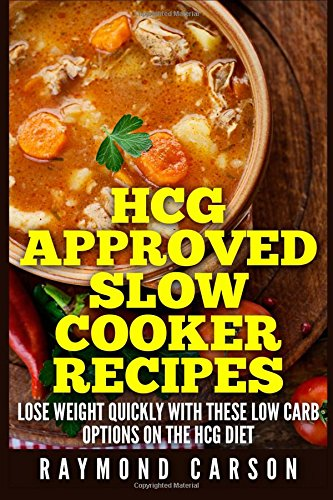 HCG Approved Slow Cooker Recipes: Lose Weight Quickly With These Low Carb Options on the HCG Diet