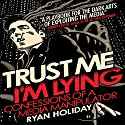 Trust Me, I'm Lying: Confessions of a Media Manipulator Audiobook by Ryan Holiday Narrated by Ryan Holiday