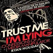 Trust Me, I'm Lying: Confessions of a Media Manipulator | [Ryan Holiday]