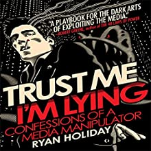 Trust Me, I'm Lying: Confessions of a Media Manipulator (       UNABRIDGED) by Ryan Holiday Narrated by Ryan Holiday