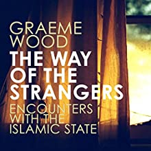 The Way of the Strangers: Encounters with the Islamic State Audiobook by Graeme Wood Narrated by To Be Announced