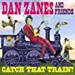 ZANES, DAN - CATCH THAT TRAIN!