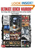 Ultimate Bench Warrior: How to Design, Modify, and Build Custom Guitar and Bass Amplifiers