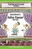 img - for Shakespeare's Julius Caeser for Kids: 3 Short Melodramatic Plays for 3 Group Sizes (Playing with Plays) book / textbook / text book