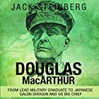 Douglas MacArthur: From Lead Military Graduate to Japanese Gaijin Shogun and US Big Chief Hörbuch von Jack Steinberg Gesprochen von: Jim D. Johnston