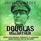Douglas MacArthur: From Lead Military Graduate to Japanese Gaijin Shogun and US Big Chief Hörbuch von Jack Steinberg Gesprochen von: Jim D. Johnston