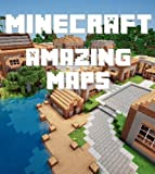 Minecraft: AMAZING Maps That You Must Have!: A Minecraft Handbook