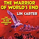 The Warrior of World's End: Gondwane Epic, Book 1 (       UNABRIDGED) by Lin Carter Narrated by Daniel N. Wallace