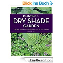 Planting the Dry Shade Garden: The Best Plants for the Toughest Spot in Your Garden (English Edition)