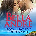 Now That I've Found You: New York Sullivans, Book 1 Audiobook by Bella Andre Narrated by Eva Kaminsky