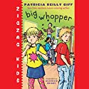 Big Whopper: Zigzag Kids, Book 2 (       UNABRIDGED) by Patricia Reilly Giff Narrated by Bailee Madison