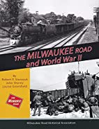 The Milwaukee Road and World War II by…