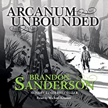 Arcanum Unbounded: The Cosmere Collection Audiobook by Brandon Sanderson Narrated by Michael Kramer
