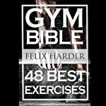 Gym Bible: 48 Best Exercises to Add Strength and Muscle | Felix Harder