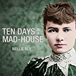 Ten Days in a Mad-House | Nellie Bly